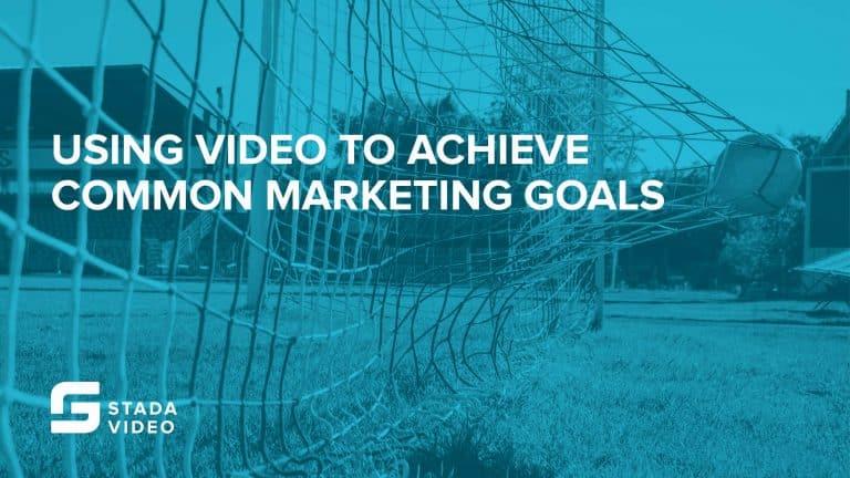Using Video To Achieve Common Marketing Goals